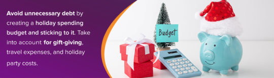 Avoid unnecessary debt with a holiday budget.